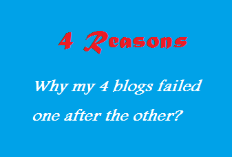 4 Reason, Why my 4 blogs failed one after the other?