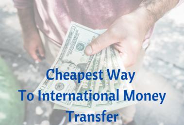 Cheapest Way To International Money Transfer