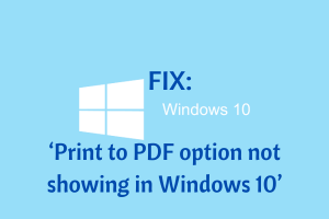 FIX_ Print to PDF option not showing in Windows 10